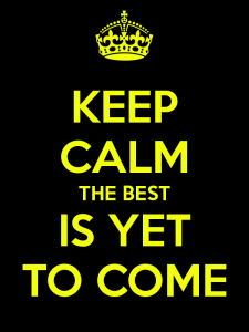 keep-calm-the-best-is-yet-to-come-2